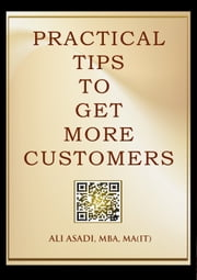 Practical Tips to Get More Customers ebook by Ali Asadi