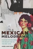 Mexican Melodrama - Film and Nation from the Golden Age to the New Wave ebook by Elena Lahr-Vivaz