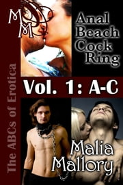 The ABCs of Erotica - Volume 1: A - C - A is for Anal - B is for Beach - C is for Cock Ring ebook by Malia Mallory