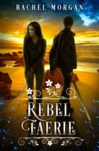 Rebel Faerie ebook by Rachel Morgan