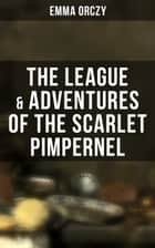 The League & Adventures of the Scarlet Pimpernel - 2 Books in One Edition ebook by Emma Orczy