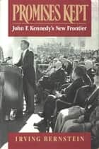 Promises Kept - John F. Kennedy's New Frontier ebook by Irving Bernstein