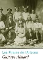 Les Pirates De L'Arizona (Annoté) ebook by Gustave Aimard