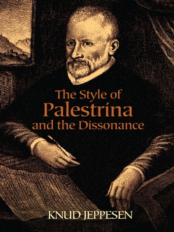The Style of Palestrina and the Dissonance ebook by Knud Jeppesen