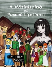 A Whirlwind of Passed Lifetimes ebook by Kimberly Vogel