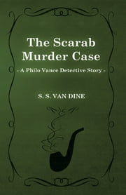 The Scarab Murder Case (A Philo Vance Detective Story) ebook by S. S. Van Dine