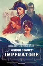 I giorni segreti dell'Imperatore ebook by Guido Sgardoli, Sebastiano Ruiz Mignone