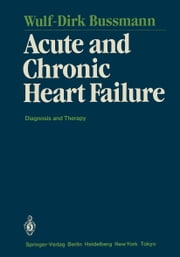 Acute and Chronic Heart Failure - Diagnosis and Therapy ebook by Wulf-Dirk Bussmann