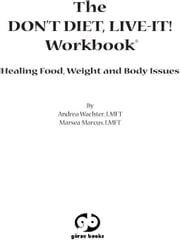 The Don't Diet, Live-It! Workbook - Healing Food, Weight and Body Issues ebook by Andrea Wachter,Marsea Marcus