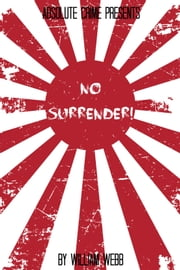 No Surrender! - Seven Japanese WWII Soldiers Who Refused to Surrender After the War ebook by William Webb