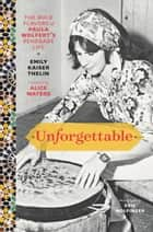 Unforgettable - The Bold Flavors of Paula Wolfert's Renegade Life ebook by Emily Kaiser Thelin, Andrea Nguyen, Eric Wolfinger,...