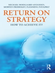 Return on Strategy - How to Achieve it! ebook by Michael Moesgaard,Morten Froholdt,Flemming Poulfelt