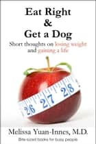 Eat Right and Get a Dog ebook by Melissa Yuan-Innes, M.D.