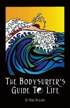 The Bodysurfer's Guide to Life ebook by