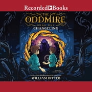 The Oddmire - Changeling audiobook by William Ritter