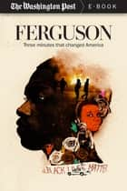 Ferguson - Three Minutes that Changed America ebook by The Washington Post, Wesley Lowery
