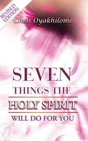 Seven Things The Holy Spirit Will Do For You ebook by Pastor Chris Oyakhilome PhD