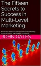 15 Secrets to Success in Multi-Level Marketing ebook by John Gates