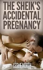 The Sheik's Accidental Pregnancy - The Botros Brothers Series, #1 ebook by Leslie North