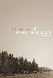 Adeus as Armas [A Farewell to Arms] ebook by Ernest Hemingway
