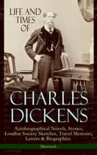 Life and Times of Charles Dickens: Autobiographical Novels, Stories, London Society Sketches, Travel Memoirs, Letters & Biographies (Illustrated) - David Copperfield, Sketches by Boz, American Notes, Pictures From Italy, Reprinted Pieces, Sunday Under Three Heads, The Uncommercial Traveller, My Father as I Recall Him by Mamie Dickens… ebook by Charles Dickens, J. W. Orr, Hablot Knight Browne,...