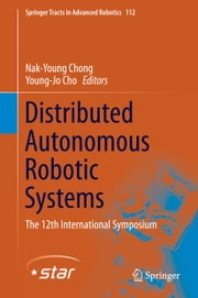 Distributed Autonomous Robotic Systems - The 12th International Symposium ebook by Nak-Young Chong,Young-Jo Cho