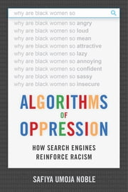 Algorithms of Oppression - How Search Engines Reinforce Racism ebook by Safiya Umoja Noble