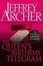 The Queen's Birthday Telegram - The Year of Short Stories – June ebook by Jeffrey Archer