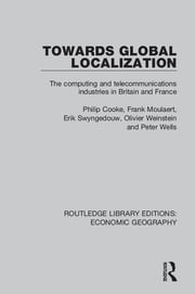 Towards Global Localization (Routledge Library Editions: Economic Geography) ebook by Philip Cooke