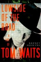 Lowside of the Road ebook by Barney Hoskyns
