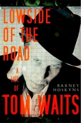 Lowside of the Road - A Life of Tom Waits ebook by Barney Hoskyns