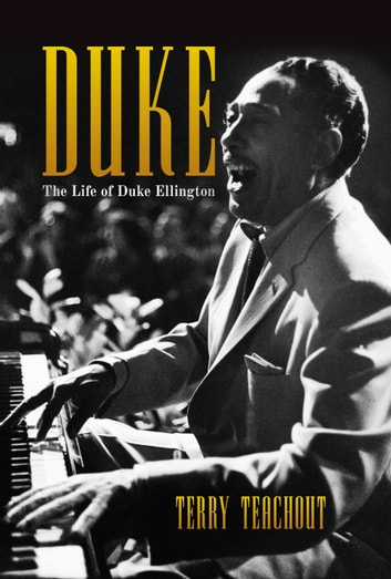 Duke - The Life and Times of Duke Ellington ebook by Terry Teachout