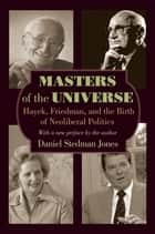 Masters of the Universe - Hayek, Friedman, and the Birth of Neoliberal Politics ebook by Daniel Stedman Jones, Daniel Stedman Jones