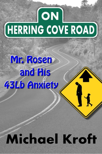 On Herring Cove Road: Mr. Rosen and His 43Lb Anxiety - Herring Cove Road, #1 ebook by Michael Kroft
