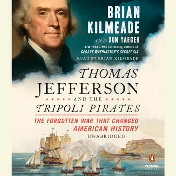 Thomas Jefferson and the Tripoli Pirates - The Forgotten War That Changed American History audiobook by Brian Kilmeade,Don Yaeger