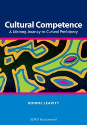 Cultural Competence: A Lifelong Journey to Cultural Proficiency ebook by Leavitt, Ronnie