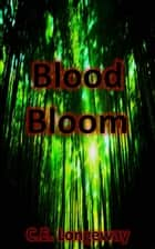 Blood Bloom ebook by C.E. Longeway
