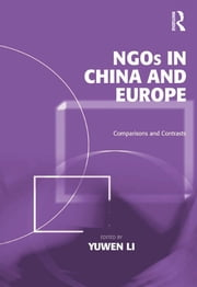 NGOs in China and Europe - Comparisons and Contrasts ebook by Yuwen Li