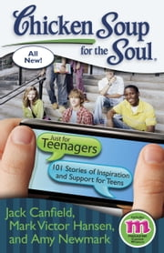 Chicken Soup for the Soul: Just for Teenagers - 101 Stories of Inspiration and Support for Teens ebook by Jack Canfield,Mark Victor Hansen,Amy Newmark