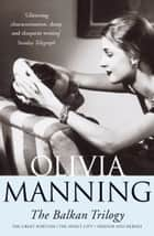 The Balkan Trilogy eBook by Olivia Manning