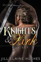 Knights and Kink Romance Boxed Set ebook by Jill Elaine Hughes