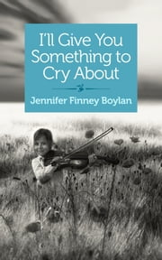I'll Give You Something to Cry About - A novella ebook by Jennifer Finney Boylan