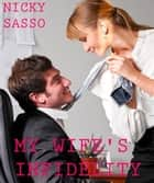 My Wife's Infidelity: Erotic story ebook by Nicky Sasso