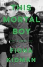 This Mortal Boy ebook by Fiona Kidman
