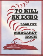 To Kill An Echo ebook by Margaret Koch