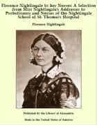 Florence Nightingale to her Nurses: A Selection from Miss Nightingale's Addresses to Probationers and Nurses of the Nightingale School at St. Thomas's Hospital ebook by Florence Nightingale