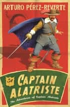 Captain Alatriste - A swashbuckling tale of action and adventure ebook by Arturo Perez-Reverte