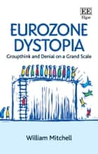 Eurozone Dystopia - Groupthink and Denial on a Grand Scale ebook by William Mitchell