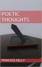 Poetic Thoughts ebook by Princess Kelly