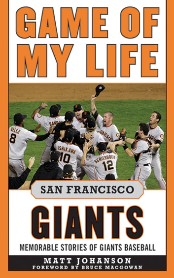 Game of My Life San Francisco Giants - Memorable Stories of Giants Baseball ebook by Matt Johanson